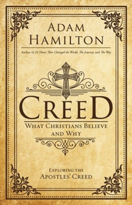 Creed: What Christians Believe and Why  -     By: Adam Hamilton