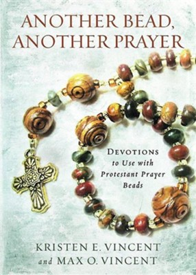 Another Bead, Another Prayer: Devotions to Use with Protestant Prayer Beads  -     By: Kristen Vincent, Max Vincent