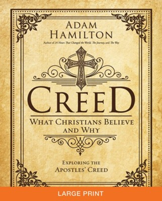 Creed: What Christians Believe and Why - Large Print edition  -     By: Adam Hamilton