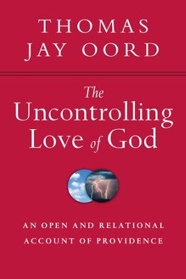 The Uncontrolling Love of God: An Open and Relational Account of Providence - eBook  -     By: Thomas Jay Oord