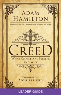 Creed: What Christians Believe and Why - Leader Guide  -     By: Adam Hamilton