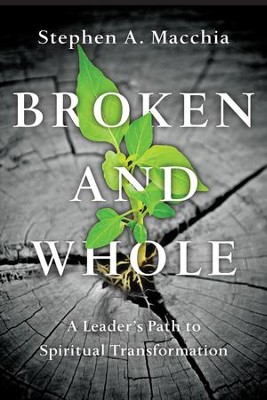 Broken and Whole: A Leader's Path to Spiritual Transformation - eBook  -     By: Stephen A. Macchia