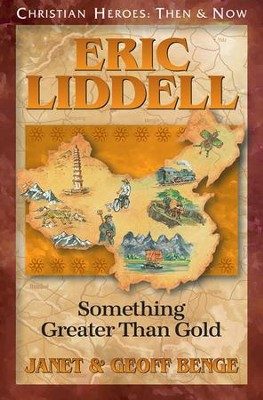 Eric Liddell: Something Greater Than Gold   -     By: Janet Benge, Geoff Benge