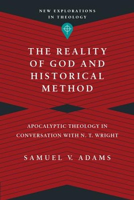 The Reality of God and Historical Method: Apocalyptic Theology in Conversation with N. T. Wright - eBook  -     By: Samuel V. Adams