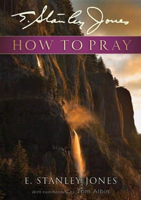 How to Pray: E. Stanley Jones with commentary by Tom Albin  -     By: E. Stanley Jones, Tom Albin