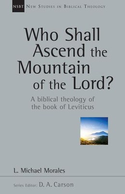 Who Shall Ascend the Mountain of the Lord?: A Biblical Theology of the Book of Leviticus - eBook  -     By: Michael Morales