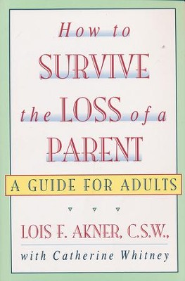 How to Survive the Loss of a Parent: A Guide for Adults  -     By: Lois Akner