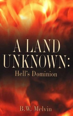 A Land Unknown: Hell'S Dominion   -     By: B.W. Melvin