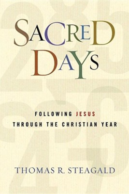 Sacred Days: Following Jesus Through the Christian Year  -     By: Thomas R. Steagald