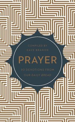 Prayer: 90 Devotions from Our Daily Bread - eBook  -     By: Dave Brannon