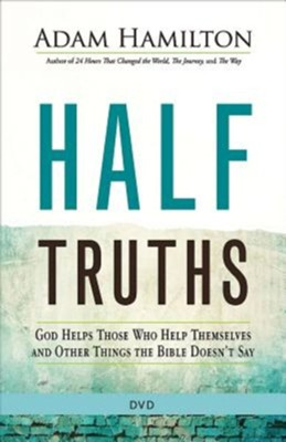 Half Truths: God Helps Those Who Help Themselves and Other Things the Bible Doesn't Say--DVD  -     By: Adam Hamilton