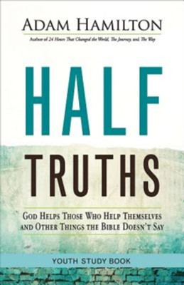 Half Truths: God Helps Those Who Help Themselves and Other Things the Bible Doesn't Say - Youth Study Book  -     By: Adam Hamilton
