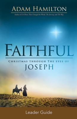 Faithful: Christmas Through the Eyes of Joseph - Leader Guide  -     By: Adam Hamilton