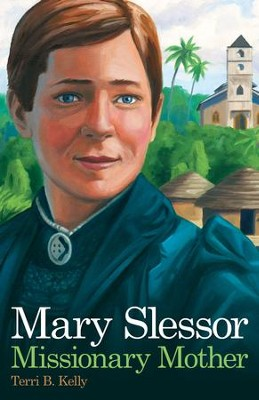 Mary Slessor: Missionary Mother - eBook  -     By: Terri B. Kelly