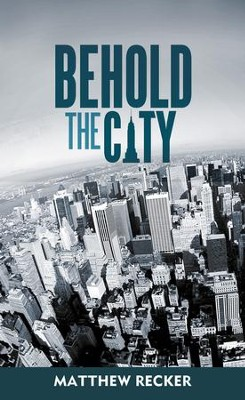 Behold the City - eBook  -     By: Matthew Recker