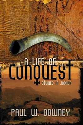 A Life of Conquest: Studies in Joshua - eBook  -     By: Paul Downey