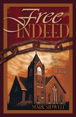 Free Indeed: Heroes of Black Christian History - eBook  -     By: Mark Sidwell