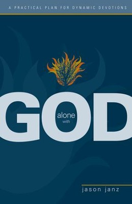 Alone with God: A Practical Plan for Dynamic Devotions - eBook  -     By: Jason Janz