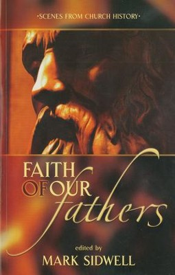Faith of Our Fathers: Scenes from Church History - eBook  -     By: Mark Sidwell