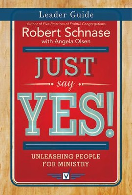 Just Say Yes! Leader Retreat Guide: Unleashing People for Ministry - eBook  -     By: Robert Schnase