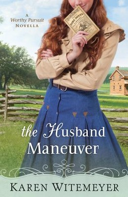 The Husband Maneuver (With This Ring? Collection): A Worthy Pursuit Novella - eBook  -     By: Karen Witemeyer