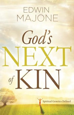 God's Next of Kin: Spiritual Genetics Defined - eBook   -     By: Edwin Majone