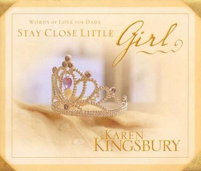 Stay Close, Little Girl: Words of Love for Dads   -     By: Karen Kingsbury