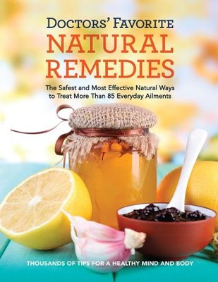 Doctors' Favorite Natural Remedies: The Safest and Most Effective Natural Ways to Treat More Than 85 Everyday Ailments - eBook  -     Edited By: Editors at Reader's Digest