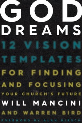 God Dreams: 12 Vision Templates for Finding and Focusing Your Church's Future - eBook  -     By: Will Mancini, Warren Bird