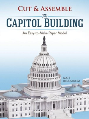 Cut & Assemble the Capitol Building  -     By: Matt Bergstrom