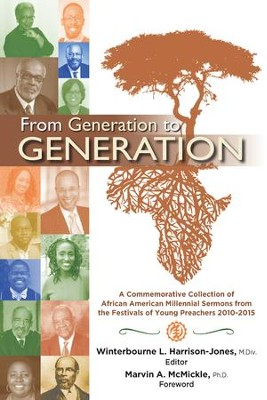 From Generation to Generation: A Commemorative Collection of African American Millenial Sermons from the Festival of Preachers 2010-2015 - eBook  -     Edited By: Winterbourne L. Harrison-Jones M.Div.     By: Winterbourne L. Harrison-Jones(ED.) & Marvin A. McMickle