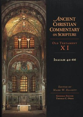 Isaiah 40-66: Ancient Christian Commentary on Scripture, OT Volume 11 [ACCS]   -     Edited By: Mark W. Elliott, Thomas C. Oden     By: Mark W. Elliott, ed.