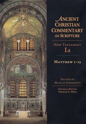 Matthew 1-13: Ancient Christian Commentary on Scripture, NT Volume 1a [ACCS]   -     Edited By: Manlio Simonetti, Thomas C. Oden