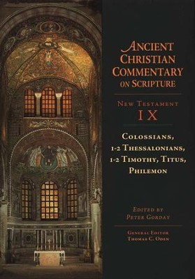 Colossians, 1-2 Thessalonians, 1-2 Timothy, Titus, Philemon: Ancient Christian Commentary on Scripture, NT Volume 9 [ACCS]  -     Edited By: Peter Gorday, Thomas C. Oden     By: Peter Gorday, ed.