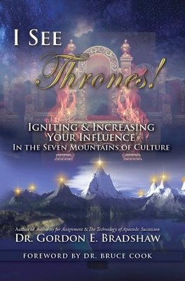 I See Thrones!: Igniting And Increasing Your Influence In The Seven Mountains Of Culture - eBook  -     By: Dr. Gordon E. Bradshaw