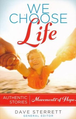 We Choose Life: Authentic Stories, Movements of Hope - eBook  -     By: Dave Sterrett