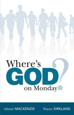 Where's God on Monday? - eBook  -     By: Alistair MacKenzie, Wayne Kirkland