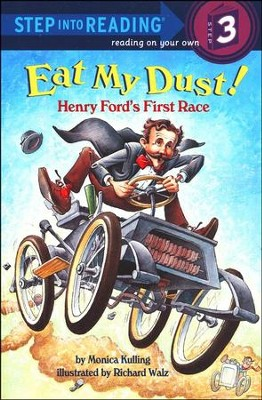 Eat My Dust!  Henry Ford's First Race  -     By: Monica Kulling