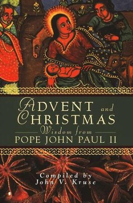 Advent and Christmas Wisdom from Pope John Paul II   -     By: Pope John Paul II
