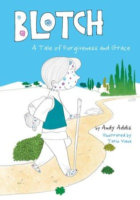Blotch: A Tale of Forgiveness and Grace - eBook  -     By: Andy Addis, Tatio Viana