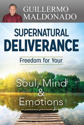 Supernatural Deliverance: Freedom For Your Soul Mind And Emotions - eBook  -     By: Guillermo Maldonado