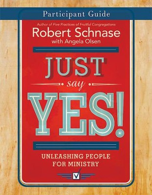 Just Say Yes! Participant Guide: Unleashing People for Ministry - eBook  -     By: Robert Schnase