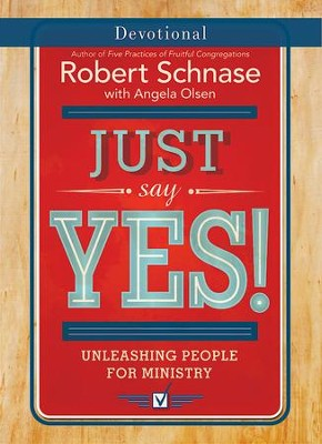 Just Say Yes! Devotional: Unleashing People for Ministry - eBook  -     By: Robert Schnase