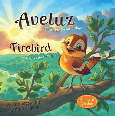 Aveluz/Firebird (Bilingual) - eBook  -     By: Brent McCorkle, Amy Parker     Illustrated By: Rob Corley, Chuck Vollmer