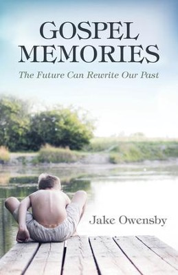 Gospel Memories: The Future Can Rewrite Our Past - eBook  -     By: Jake Owensby