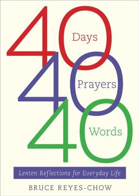 40 Days, 40 Prayers, 40 Words: Lenten Reflections for Everyday Life - eBook  -     By: Bruce Reyes-Chow