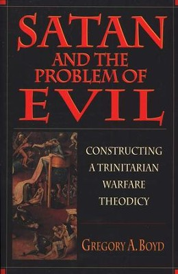 Satan & the Problem of Evil: Constructing a Trinitarian Warfare Theodicy  -     By: Gregory A. Boyd