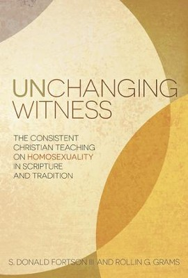 Unchanging Witness: The Consistent Christian Teaching on Homosexuality in Scripture and Tradition - eBook  -     By: S. Donald Fortson III, Rollin G. Grams
