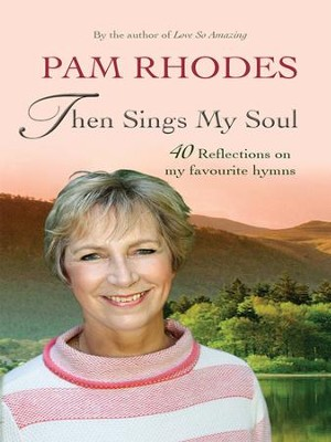 Then Sings My Soul: Reflections on 40 favourite hymns - eBook  -     By: Pam Rhodes