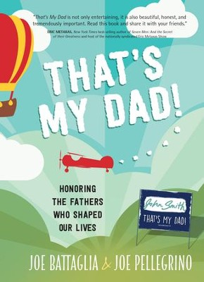 That's My Dad: Honoring the Fathers Who Shaped Our Lives - eBook  -     By: Joe Battaglia, Joe Pellegrino